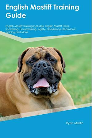 English Mastiff Training Guide English Mastiff Training Includes: English Mastiff Tricks, Socializing, Housetraining, Agility, Obedience, Behavioral T