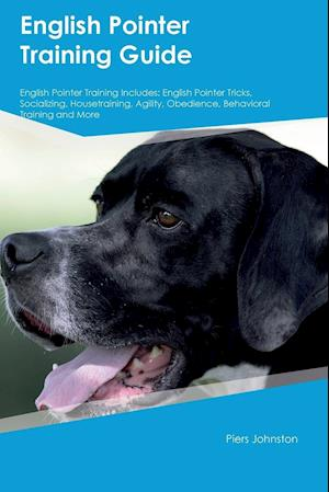 Bog, hæftet English Pointer Training Guide English Pointer Training Includes: English Pointer Tricks, Socializing, Housetraining, Agility, Obedience, Behavioral T af Jake Churchill