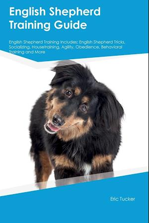 Bog, hæftet English Shepherd Training Guide English Shepherd Training Includes: English Shepherd Tricks, Socializing, Housetraining, Agility, Obedience, Behaviora af Christopher Bell