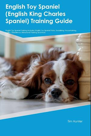 Bog, paperback English Toy Spaniel (English King Charles Spaniel) Training Guide English Toy Spaniel Training Includes af William Hardacre