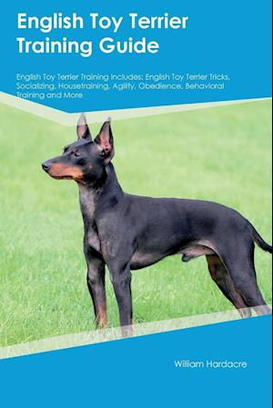 Bog, hæftet English Toy Terrier Training Guide English Toy Terrier Training Includes: English Toy Terrier Tricks, Socializing, Housetraining, Agility, Obedience, af Brian Davies