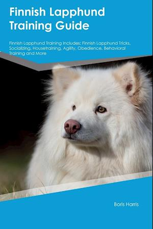 Bog, hæftet Finnish Lapphund Training Guide Finnish Lapphund Training Includes: Finnish Lapphund Tricks, Socializing, Housetraining, Agility, Obedience, Behaviora af Boris Harris