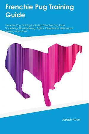 Bog, paperback Frenchie Pug Training Guide Frenchie Pug Training Includes af Joseph Avery