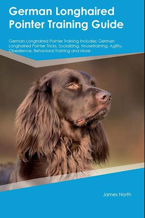 Bog, hæftet German Longhaired Pointer Training Guide German Longhaired Pointer Training Includes: German Longhaired Pointer Tricks, Socializing, Housetraining, Ag af Stewart Mitchell