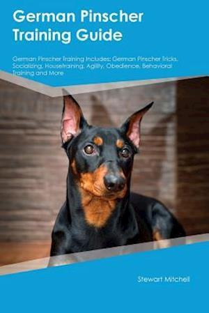 Bog, hæftet German Pinscher Training Guide German Pinscher Training Includes: German Pinscher Tricks, Socializing, Housetraining, Agility, Obedience, Behavioral T af Richard Hill