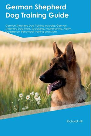 German Shepherd Dog Training Guide German Shepherd Dog Training Includes: German Shepherd Dog Tricks, Socializing, Housetraining, Agility, Obedience,