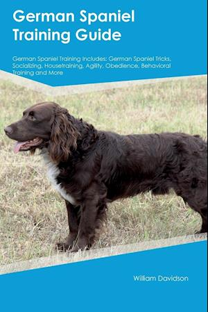 Bog, hæftet German Spaniel Training Guide German Spaniel Training Includes: German Spaniel Tricks, Socializing, Housetraining, Agility, Obedience, Behavioral Trai af Robert North