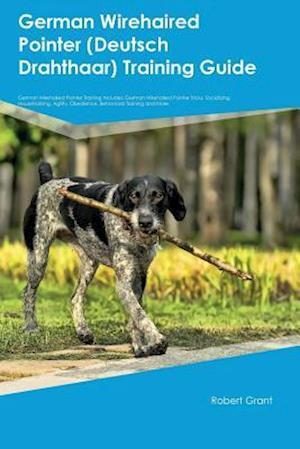 Bog, hæftet German Wirehaired Pointer (Deutsch Drahthaar) Training Guide German Wirehaired Pointer Training Includes: German Wirehaired Pointer Tricks, Socializin af Sean Paige