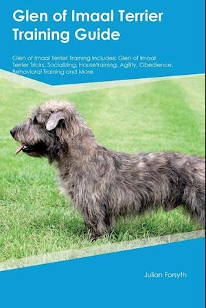 Bog, hæftet Glen of Imaal Terrier Training Guide Glen of Imaal Terrier Training Includes: Glen of Imaal Terrier Tricks, Socializing, Housetraining, Agility, Obedi af Kevin Underwood