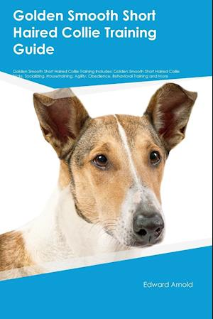 Golden Smooth Short Haired Collie Training Guide Golden Smooth Short Haired Collie Training Includes: Golden Smooth Short Haired Collie Tricks, Social