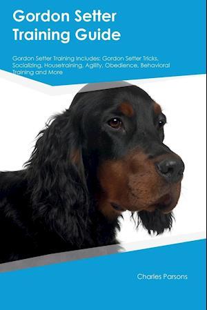 Gordon Setter Training Guide Gordon Setter Training Includes: Gordon Setter Tricks, Socializing, Housetraining, Agility, Obedience, Behavioral Trainin
