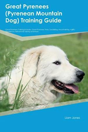 Bog, hæftet Great Pyrenees (Pyrenean Mountain Dog) Training Guide Great Pyrenees Training Includes: Great Pyrenees Tricks, Socializing, Housetraining, Agility, Ob af Richard Young
