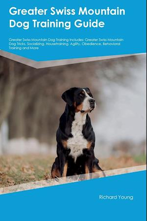 Bog, hæftet Greater Swiss Mountain Dog Training Guide Greater Swiss Mountain Dog Training Includes: Greater Swiss Mountain Dog Tricks, Socializing, Housetraining, af John Slater