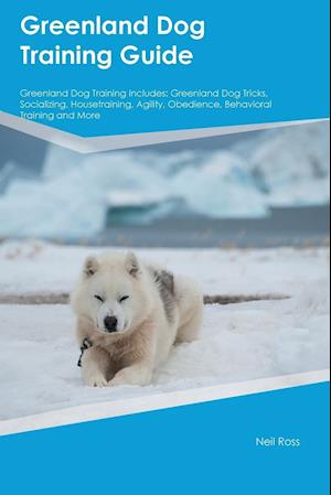 Greenland Dog Training Guide Greenland Dog Training Includes: Greenland Dog Tricks, Socializing, Housetraining, Agility, Obedience, Behavioral Trainin