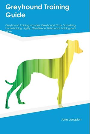Bog, hæftet Greyhound Training Guide Greyhound Training Includes: Greyhound Tricks, Socializing, Housetraining, Agility, Obedience, Behavioral Training and More af Sebastian Dowd