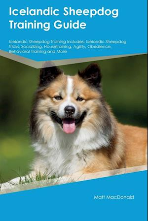Icelandic Sheepdog Training Guide Icelandic Sheepdog Training Includes: Icelandic Sheepdog Tricks, Socializing, Housetraining, Agility, Obedience, Beh
