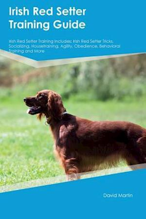 Bog, hæftet Irish Red Setter Training Guide Irish Red Setter Training Includes: Irish Red Setter Tricks, Socializing, Housetraining, Agility, Obedience, Behaviora af David Martin