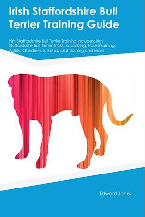 Bog, hæftet Irish Staffordshire Bull Terrier Training Guide Irish Staffordshire Bull Terrier Training Includes: Irish Staffordshire Bull Terrier Tricks, Socializi af Edward Jones