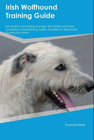 Bog, hæftet Irish Wolfhound Training Guide Irish Wolfhound Training Includes: Irish Wolfhound Tricks, Socializing, Housetraining, Agility, Obedience, Behavioral T af Thomas Fisher