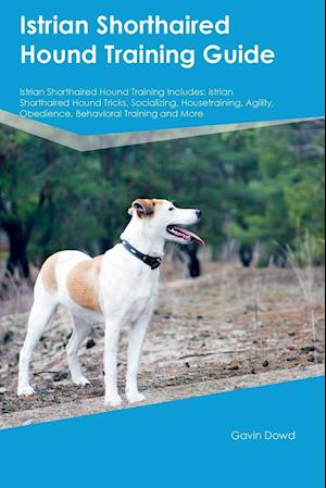 Istrian Shorthaired Hound Training Guide Istrian Shorthaired Hound Training Includes: Istrian Shorthaired Hound Tricks, Socializing, Housetraining, Ag