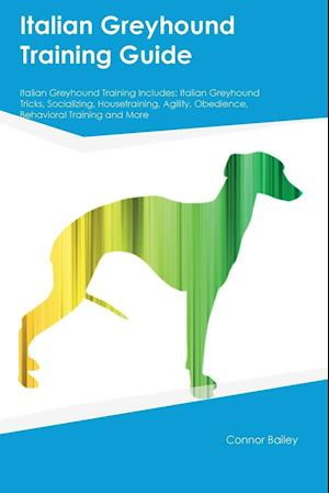 Bog, paperback Italian Greyhound Training Guide Italian Greyhound Training Includes af Connor Bailey