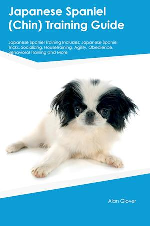 Bog, hæftet Japanese Spaniel (Chin) Training Guide Japanese Spaniel Training Includes: Japanese Spaniel Tricks, Socializing, Housetraining, Agility, Obedience, Be af Alan Glover