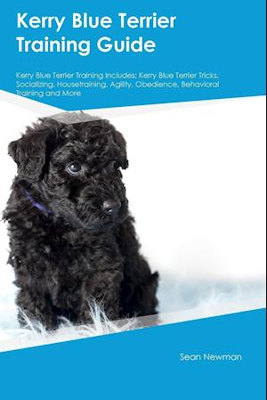 Bog, hæftet Kerry Blue Terrier Training Guide Kerry Blue Terrier Training Includes: Kerry Blue Terrier Tricks, Socializing, Housetraining, Agility, Obedience, Beh af Sean Newman