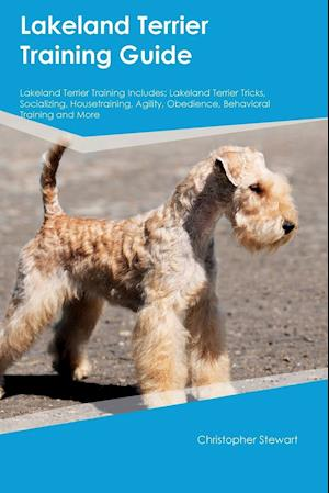 Bog, hæftet Lakeland Terrier Training Guide Lakeland Terrier Training Includes: Lakeland Terrier Tricks, Socializing, Housetraining, Agility, Obedience, Behaviora af Christopher Stewart