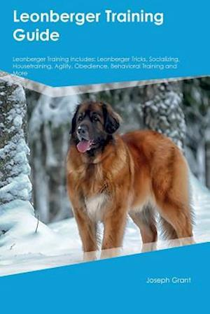 Bog, hæftet Leonberger Training Guide Leonberger Training Includes: Leonberger Tricks, Socializing, Housetraining, Agility, Obedience, Behavioral Training and Mor af Joseph Grant