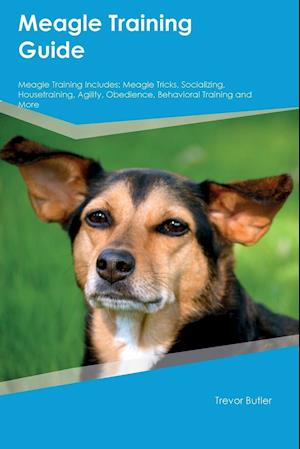 Meagle Training Guide Meagle Training Includes: Meagle Tricks, Socializing, Housetraining, Agility, Obedience, Behavioral Training and More
