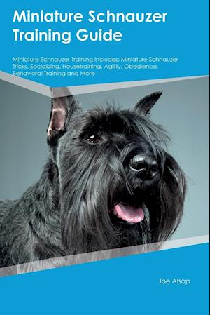 Miniature Schnauzer Training Guide Miniature Schnauzer Training Includes: Miniature Schnauzer Tricks, Socializing, Housetraining, Agility, Obedience,