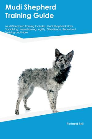 Bog, hæftet Mudi Shepherd Training Guide Mudi Shepherd Training Includes: Mudi Shepherd Tricks, Socializing, Housetraining, Agility, Obedience, Behavioral Trainin af Richard Bell