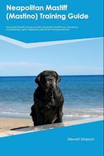 Neapolitan Mastiff (Mastino) Training Guide Neapolitan Mastiff Training Includes: Neapolitan Mastiff Tricks, Socializing, Housetraining, Agility, Obed
