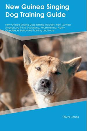 Bog, hæftet New Guinea Singing Dog Training Guide New Guinea Singing Dog Training Includes: New Guinea Singing Dog Tricks, Socializing, Housetraining, Agility, Ob af Oliver Jones