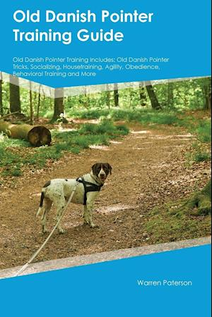 Bog, hæftet Old Danish Pointer Training Guide Old Danish Pointer Training Includes: Old Danish Pointer Tricks, Socializing, Housetraining, Agility, Obedience, Beh af Dylan Coleman