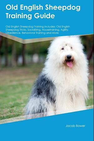 Bog, hæftet Old English Sheepdog Training Guide Old English Sheepdog Training Includes: Old English Sheepdog Tricks, Socializing, Housetraining, Agility, Obedienc af Paul Blake