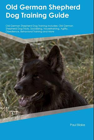 Bog, hæftet Old German Shepherd Dog Training Guide Old German Shepherd Dog Training Includes: Old German Shepherd Dog Tricks, Socializing, Housetraining, Agility, af Thomas Grant
