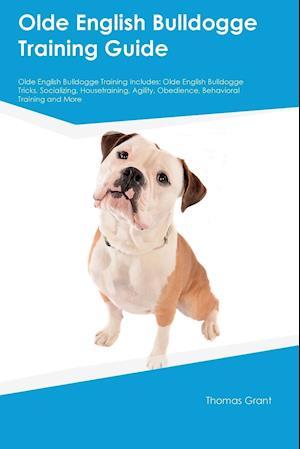 Bog, hæftet Olde English Bulldogge Training Guide Olde English Bulldogge Training Includes: Olde English Bulldogge Tricks, Socializing, Housetraining, Agility, Ob af Stewart Johnston