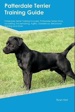 Patterdale Terrier Training Guide Patterdale Terrier Training Includes: Patterdale Terrier Tricks, Socializing, Housetraining, Agility, Obedience, Beh