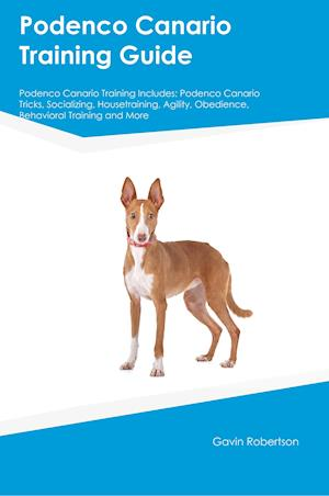 Podenco Canario Training Guide Podenco Canario Training Includes: Podenco Canario Tricks, Socializing, Housetraining, Agility, Obedience, Behavioral T