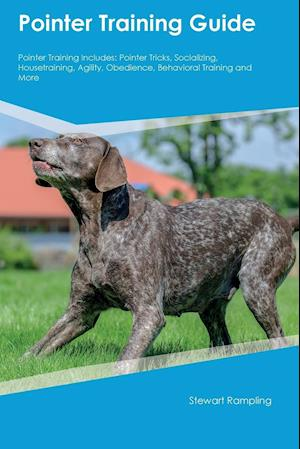 Bog, hæftet Pointer Training Guide Pointer Training Includes: Pointer Tricks, Socializing, Housetraining, Agility, Obedience, Behavioral Training and More af Connor Nolan