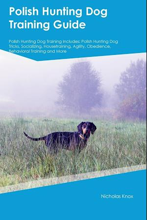 Bog, hæftet Polish Hunting Dog Training Guide Polish Hunting Dog Training Includes: Polish Hunting Dog Tricks, Socializing, Housetraining, Agility, Obedience, Beh af John Hudson