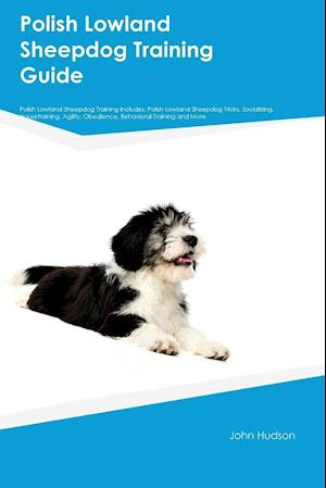 Polish Lowland Sheepdog Training Guide Polish Lowland Sheepdog Training Includes: Polish Lowland Sheepdog Tricks, Socializing, Housetraining, Agility,