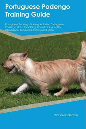 Bog, hæftet Portuguese Podengo Training Guide Portuguese Podengo Training Includes: Portuguese Podengo Tricks, Socializing, Housetraining, Agility, Obedience, Beh af Alexander Piper