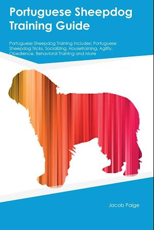 Bog, hæftet Portuguese Sheepdog Training Guide Portuguese Sheepdog Training Includes: Portuguese Sheepdog Tricks, Socializing, Housetraining, Agility, Obedience, af Austin Underwood