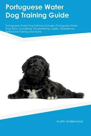 Bog, hæftet Portuguese Water Dog Training Guide Portuguese Water Dog Training Includes: Portuguese Water Dog Tricks, Socializing, Housetraining, Agility, Obedienc af Peter Tucker