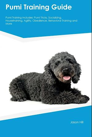 Bog, hæftet Pumi Training Guide Pumi Training Includes: Pumi Tricks, Socializing, Housetraining, Agility, Obedience, Behavioral Training and More af Sam Newman