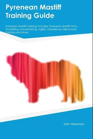 Bog, hæftet Pyrenean Mastiff Training Guide Pyrenean Mastiff Training Includes: Pyrenean Mastiff Tricks, Socializing, Housetraining, Agility, Obedience, Behaviora af Jason Manning
