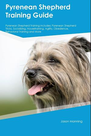 Bog, hæftet Pyrenean Shepherd Training Guide Pyrenean Shepherd Training Includes: Pyrenean Shepherd Tricks, Socializing, Housetraining, Agility, Obedience, Behavi af Jacob Payne