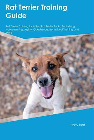 Bog, hæftet Rat Terrier Training Guide Rat Terrier Training Includes: Rat Terrier Tricks, Socializing, Housetraining, Agility, Obedience, Behavioral Training and af Jack Lee